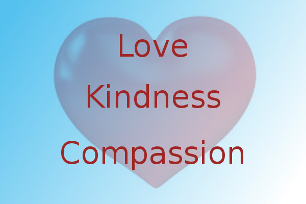 Love, kindness and compassion